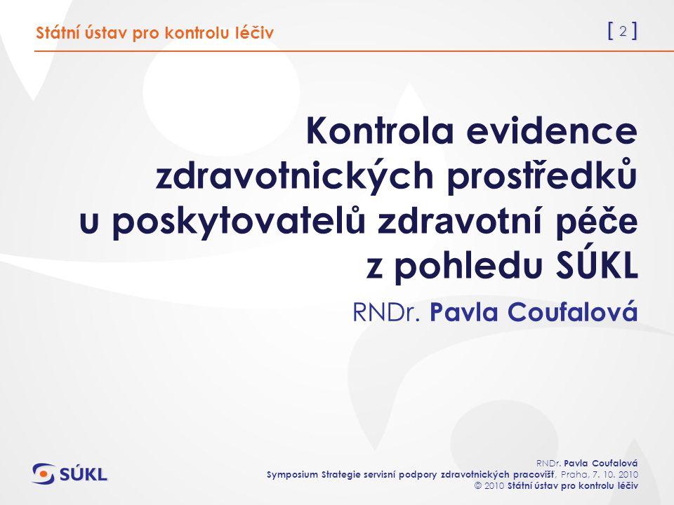 [ 2 ] RNDr. Pavla Coufalová Symposium Strategie servisní podpory zdravotnických pracovišť, Praha, 7. 10. 2010 © 2010 Státní ústav pro kontrolu léčiv K