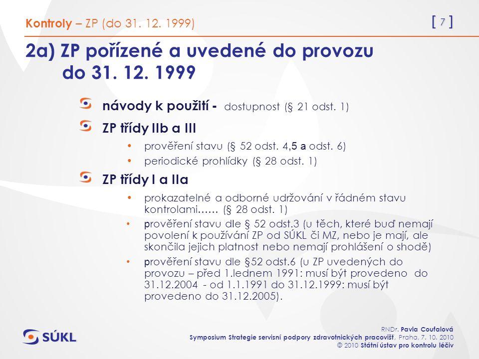 [ 7 ] RNDr. Pavla Coufalová Symposium Strategie servisní podpory zdravotnických pracovišť, Praha, 7. 10. 2010 © 2010 Státní ústav pro kontrolu léčiv 2