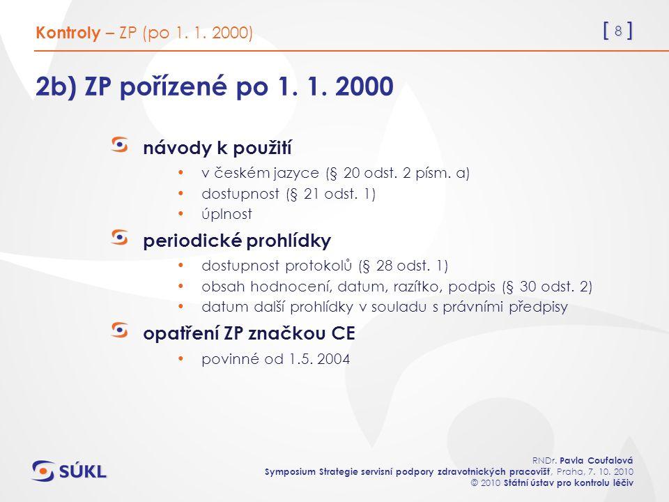 [ 8 ] RNDr. Pavla Coufalová Symposium Strategie servisní podpory zdravotnických pracovišť, Praha, 7. 10. 2010 © 2010 Státní ústav pro kontrolu léčiv 2