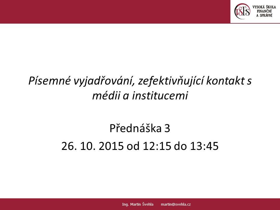 Písemné vyjadřování, zefektivňující kontakt s médii a institucemi Přednáška 3 26.