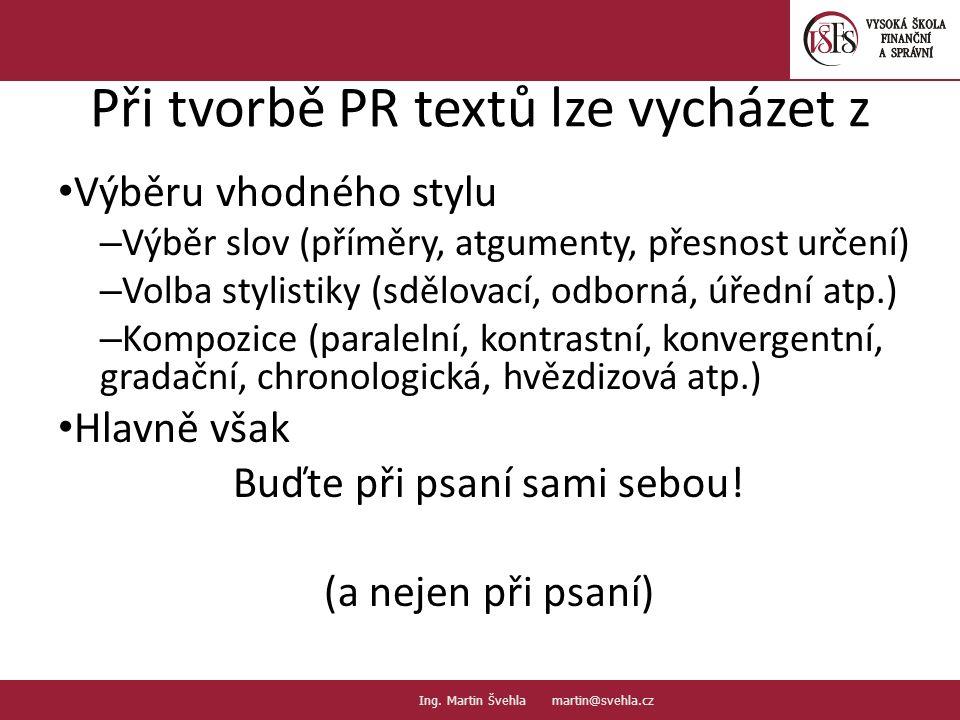 Při tvorbě PR textů lze vycházet z Výběru vhodného stylu – Výběr slov (příměry, atgumenty, přesnost určení) – Volba stylistiky (sdělovací, odborná, úř