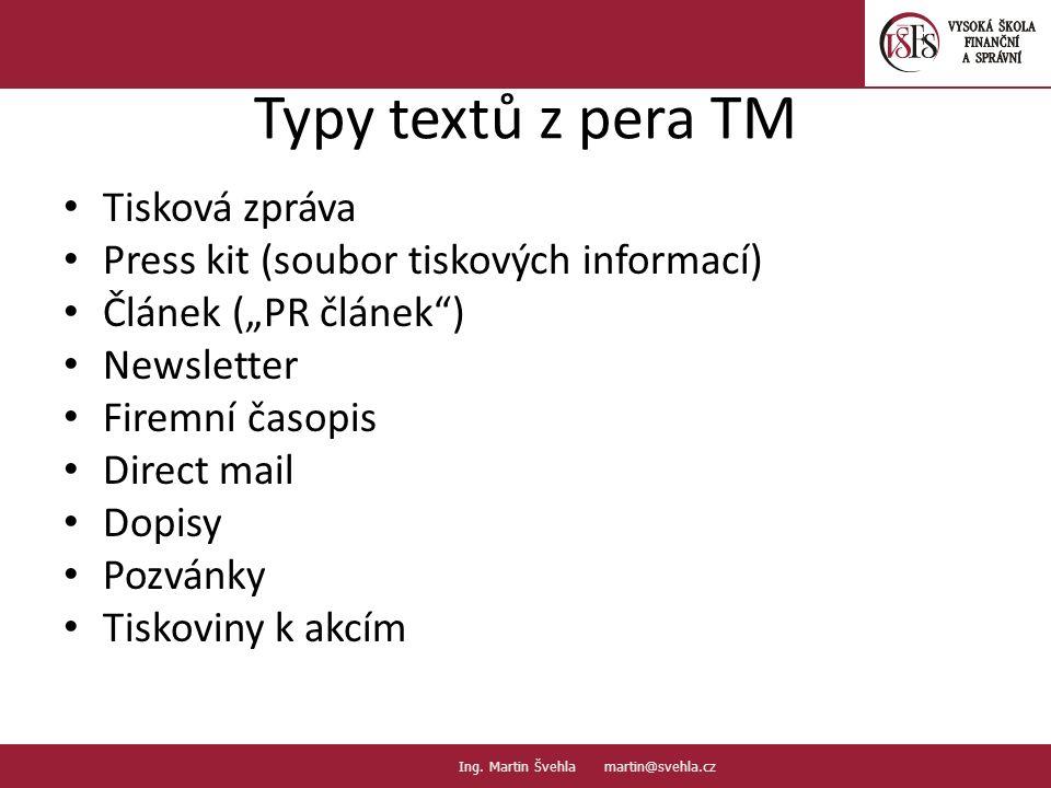 """Typy textů z pera TM Tisková zpráva Press kit (soubor tiskových informací) Článek (""""PR článek"""") Newsletter Firemní časopis Direct mail Dopisy Pozvánky"""