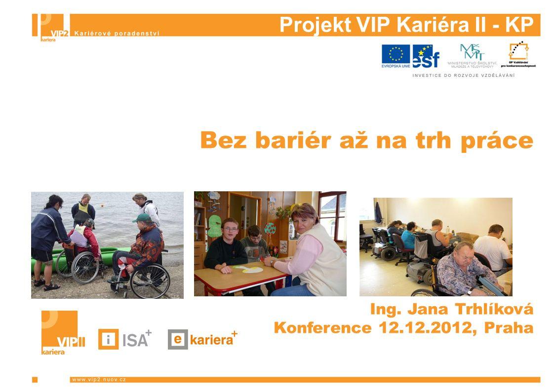 Projekt VIP Kariéra II - KP Bez bariér až na trh práce Ing.