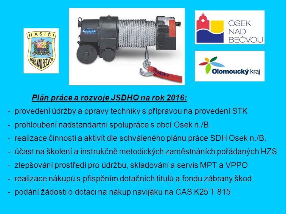 Plán práce a rozvoje JSDHO na rok 2016: - provedení údržby a opravy techniky s přípravou na provedení STK - prohloubení nadstandartní spolupráce s obc