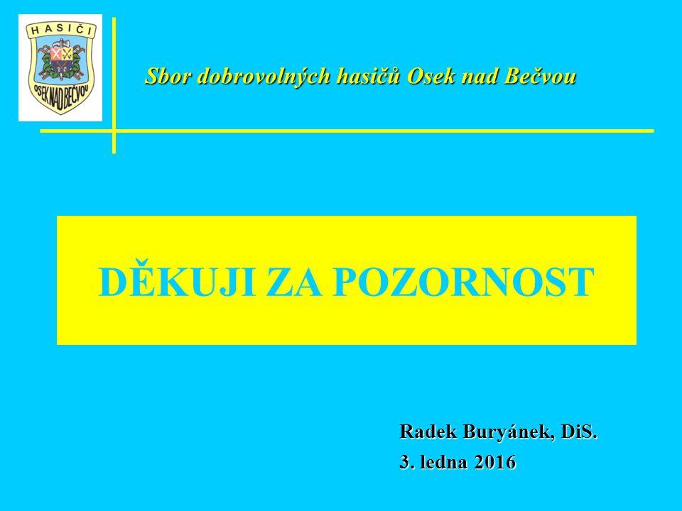 DĚKUJI ZA POZORNOST Radek Buryánek, DiS. 3. ledna 2016 Sbor dobrovolných hasičů Osek nad Bečvou