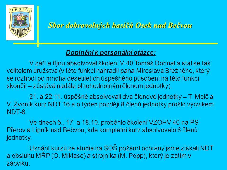 Doplnění k personální otázce: V září a říjnu absolvoval školení V-40 Tomáš Dohnal a stal se tak velitelem družstva (v této funkci nahradil pana Miroslava Břežného, který se rozhodl po mnoha desetiletích úspěšného působení na této funkci skončit – zůstává nadále plnohodnotným členem jednotky).