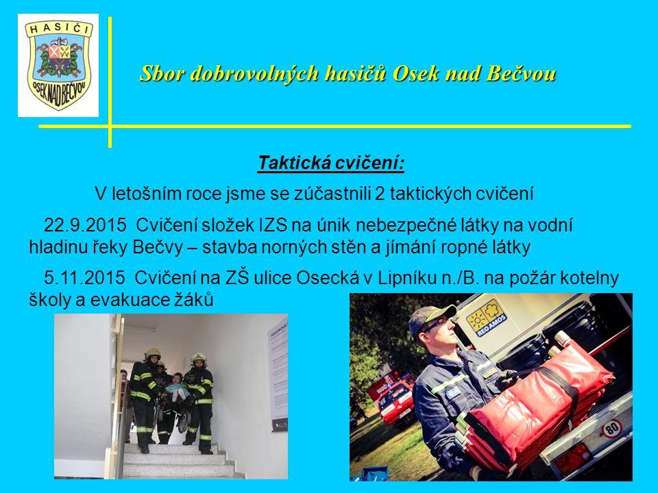Taktická cvičení: V letošním roce jsme se zúčastnili 2 taktických cvičení 22.9.2015 Cvičení složek IZS na únik nebezpečné látky na vodní hladinu řeky Bečvy – stavba norných stěn a jímání ropné látky 5.11.2015 Cvičení na ZŠ ulice Osecká v Lipníku n./B.