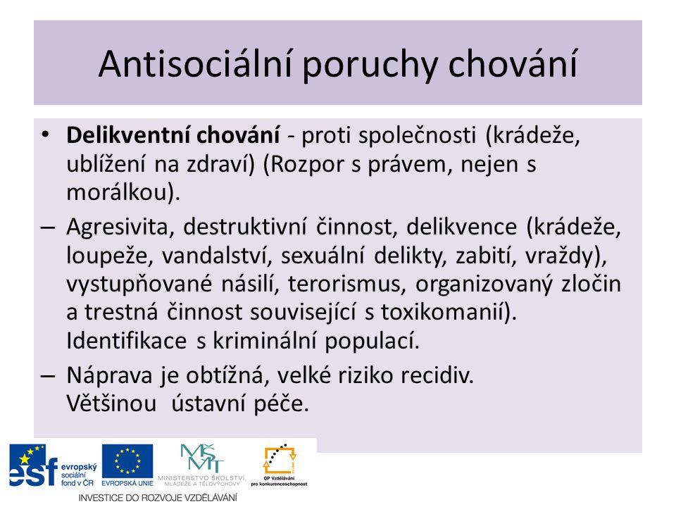 Antisociální poruchy chování Delikventní chování - proti společnosti (krádeže, ublížení na zdraví) (Rozpor s právem, nejen s morálkou). – Agresivita,