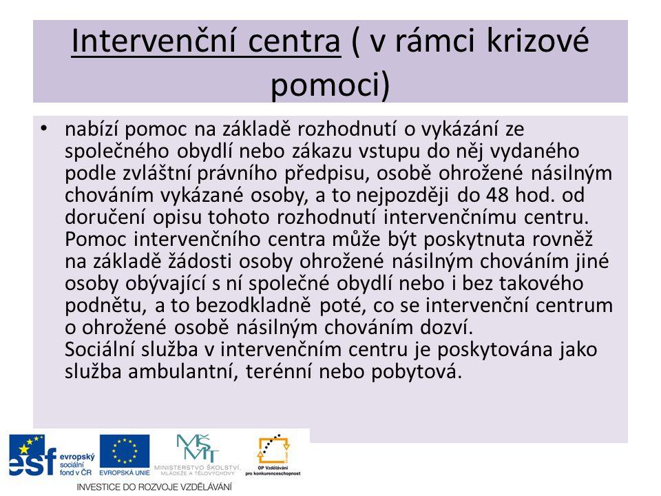 Intervenční centra ( v rámci krizové pomoci) nabízí pomoc na základě rozhodnutí o vykázání ze společného obydlí nebo zákazu vstupu do něj vydaného pod