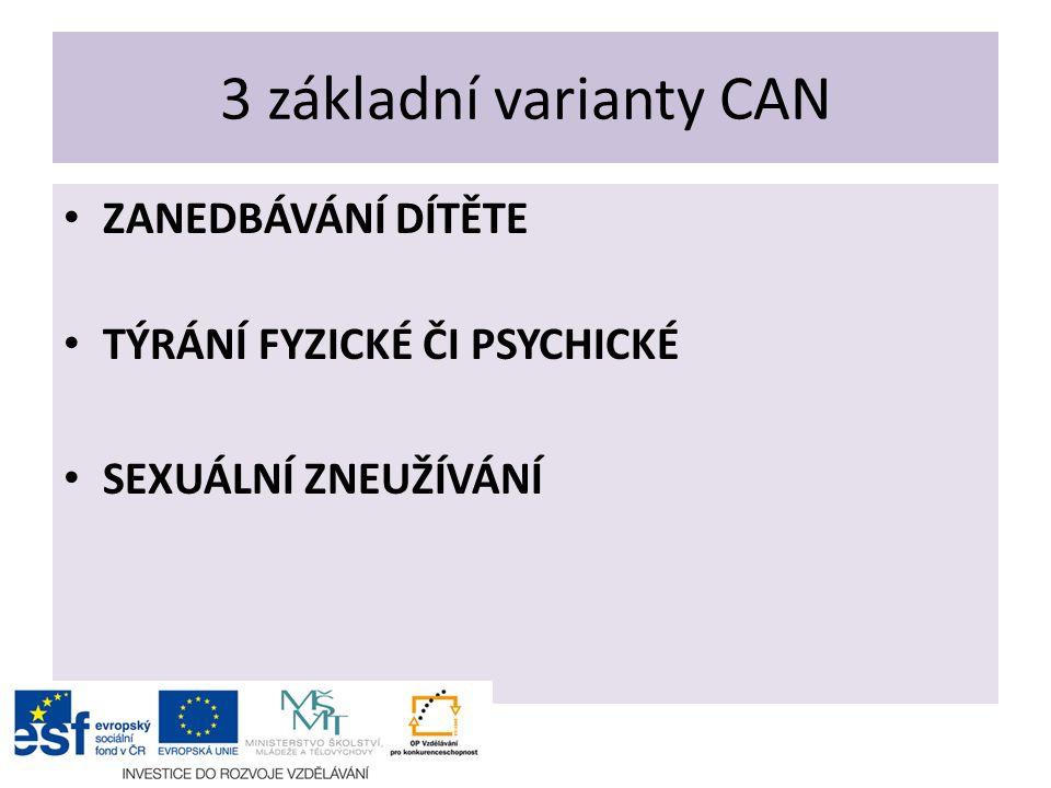3 základní varianty CAN ZANEDBÁVÁNÍ DÍTĚTE TÝRÁNÍ FYZICKÉ ČI PSYCHICKÉ SEXUÁLNÍ ZNEUŽÍVÁNÍ