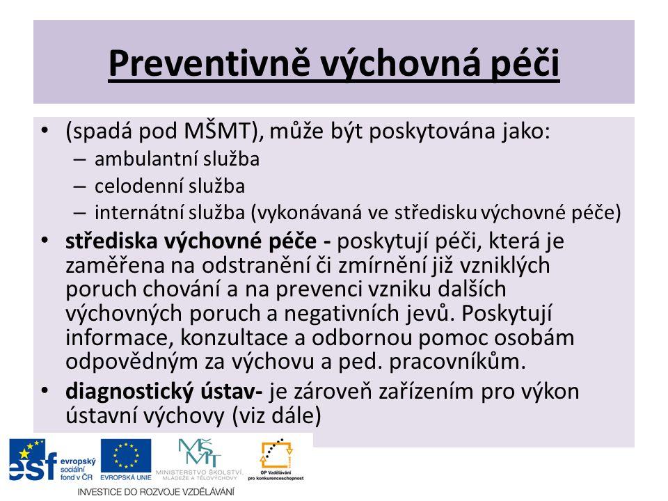 Preventivně výchovná péči (spadá pod MŠMT), může být poskytována jako: – ambulantní služba – celodenní služba – internátní služba (vykonávaná ve středisku výchovné péče) střediska výchovné péče - poskytují péči, která je zaměřena na odstranění či zmírnění již vzniklých poruch chování a na prevenci vzniku dalších výchovných poruch a negativních jevů.