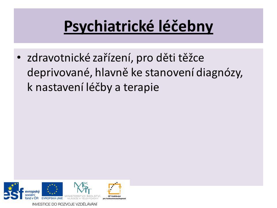 Psychiatrické léčebny zdravotnické zařízení, pro děti těžce deprivované, hlavně ke stanovení diagnózy, k nastavení léčby a terapie