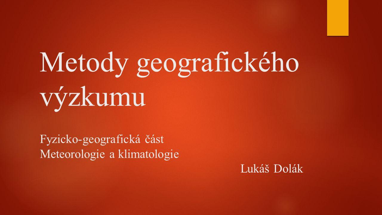 Metody geografického výzkumu Fyzicko-geografická část Meteorologie a klimatologie Lukáš Dolák