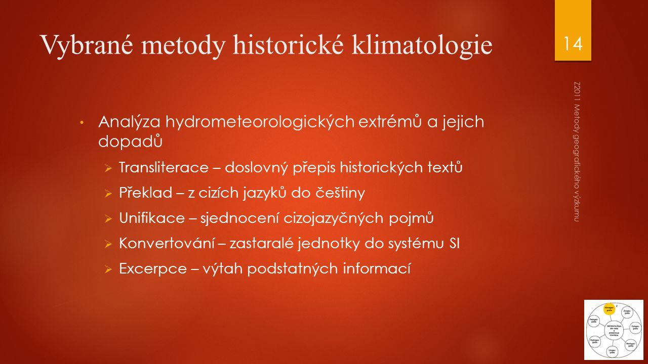 Z2011 Metody geografického výzkumu 14 Vybrané metody historické klimatologie Analýza hydrometeorologických extrémů a jejich dopadů  Transliterace – d