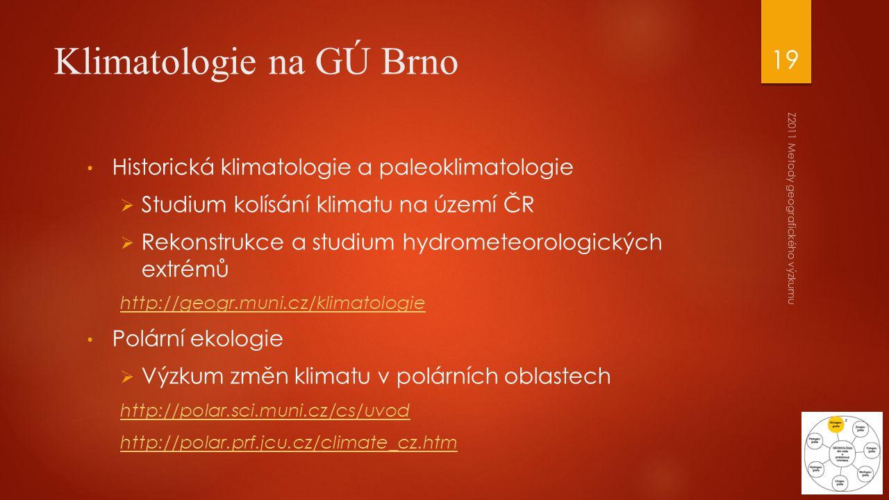 Klimatologie na GÚ Brno Historická klimatologie a paleoklimatologie  Studium kolísání klimatu na území ČR  Rekonstrukce a studium hydrometeorologick