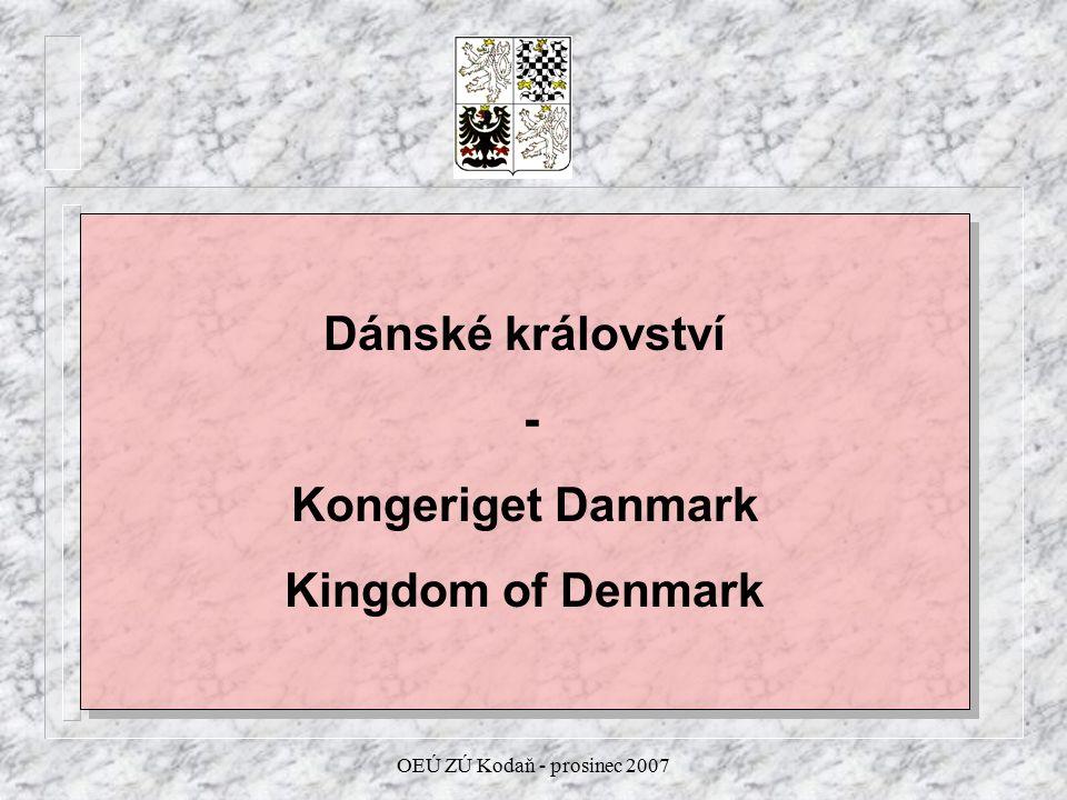 OEÚ ZÚ Kodaň - prosinec 2007 Dánské království - Kongeriget Danmark Kingdom of Denmark Dánské království - Kongeriget Danmark Kingdom of Denmark