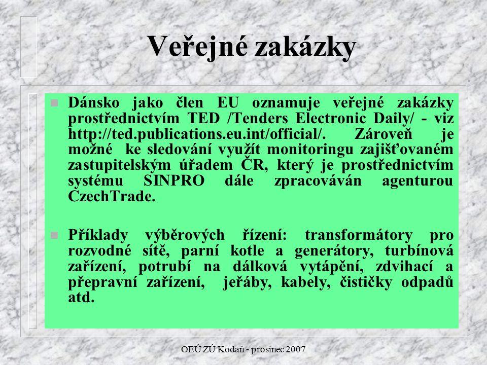 OEÚ ZÚ Kodaň - prosinec 2007 Veřejné zakázky n Dánsko jako člen EU oznamuje veřejné zakázky prostřednictvím TED /Tenders Electronic Daily/ - viz http://ted.publications.eu.int/official/.