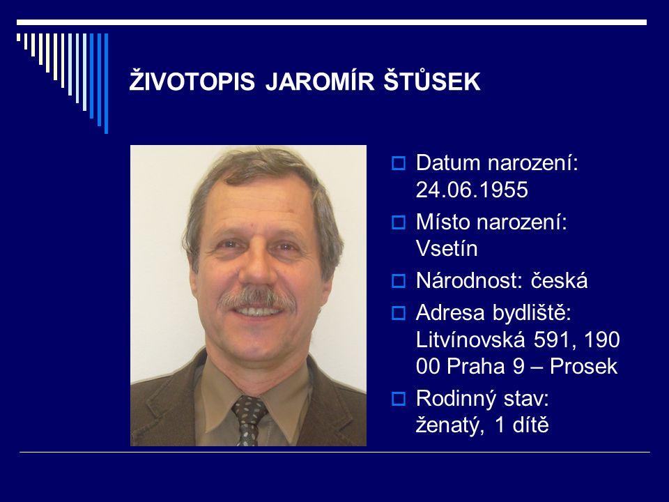 ŽIVOTOPIS JAROMÍR ŠTŮSEK  Datum narození: 24.06.1955  Místo narození: Vsetín  Národnost: česká  Adresa bydliště: Litvínovská 591, 190 00 Praha 9 –