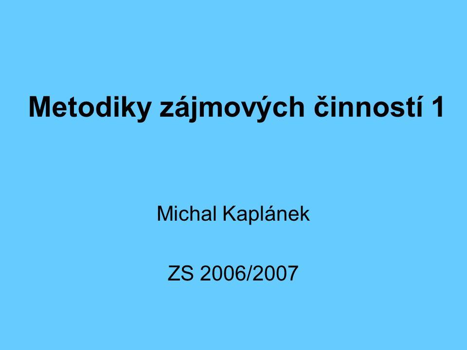 Metodiky zájmových činností 1 Michal Kaplánek ZS 2006/2007