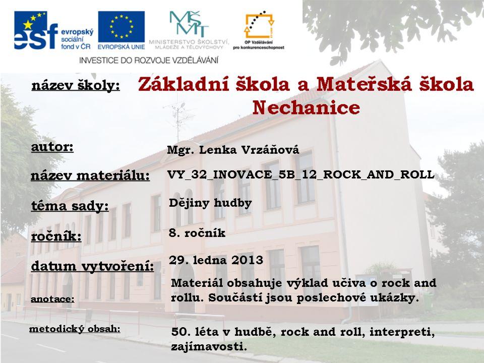 Mgr. Lenka Vrzáňová VY_32_INOVACE_5B_12_ROCK_AND_ROLL Dějiny hudby 8.