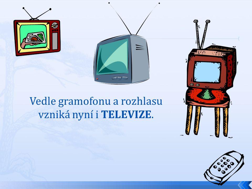 Vedle gramofonu a rozhlasu vzniká nyní i TELEVIZE.