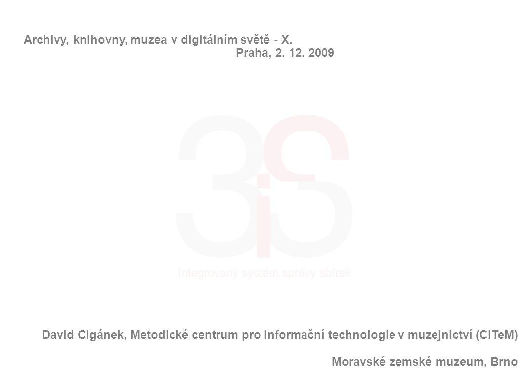 David Cigánek, Metodické centrum pro informační technologie v muzejnictví (CITeM) Moravské zemské muzeum, Brno Archivy, knihovny, muzea v digitálním s