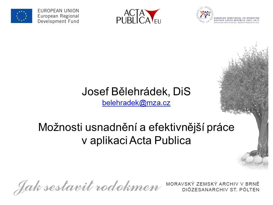 Josef Bělehrádek, DiS belehradek@mza.cz Možnosti usnadnění a efektivnější práce v aplikaci Acta Publica