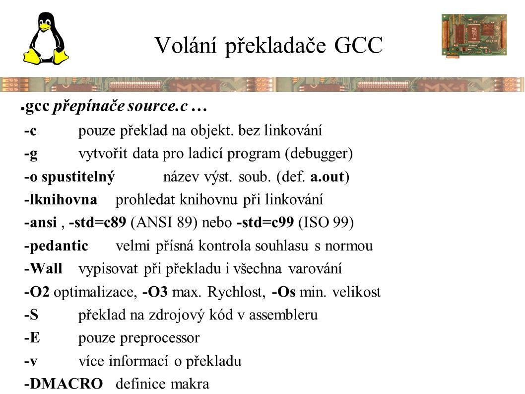 Volání překladače GCC ● gcc přepínače source.c … -cpouze překlad na objekt.