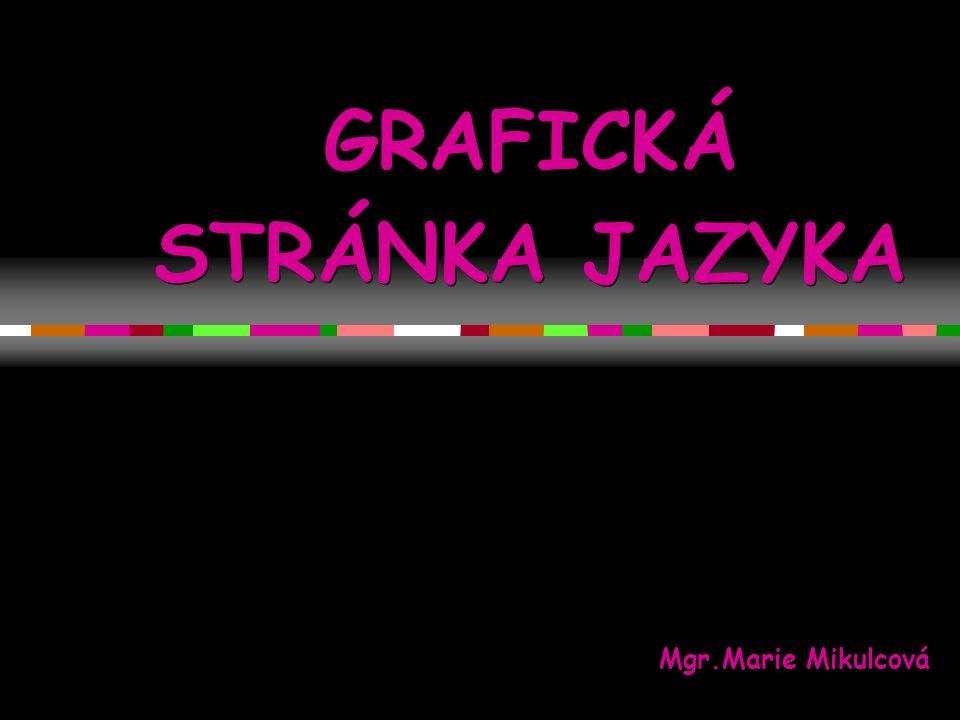 GRAFICKÁ STRÁNKA JAZYKA Mgr.Marie Mikulcová