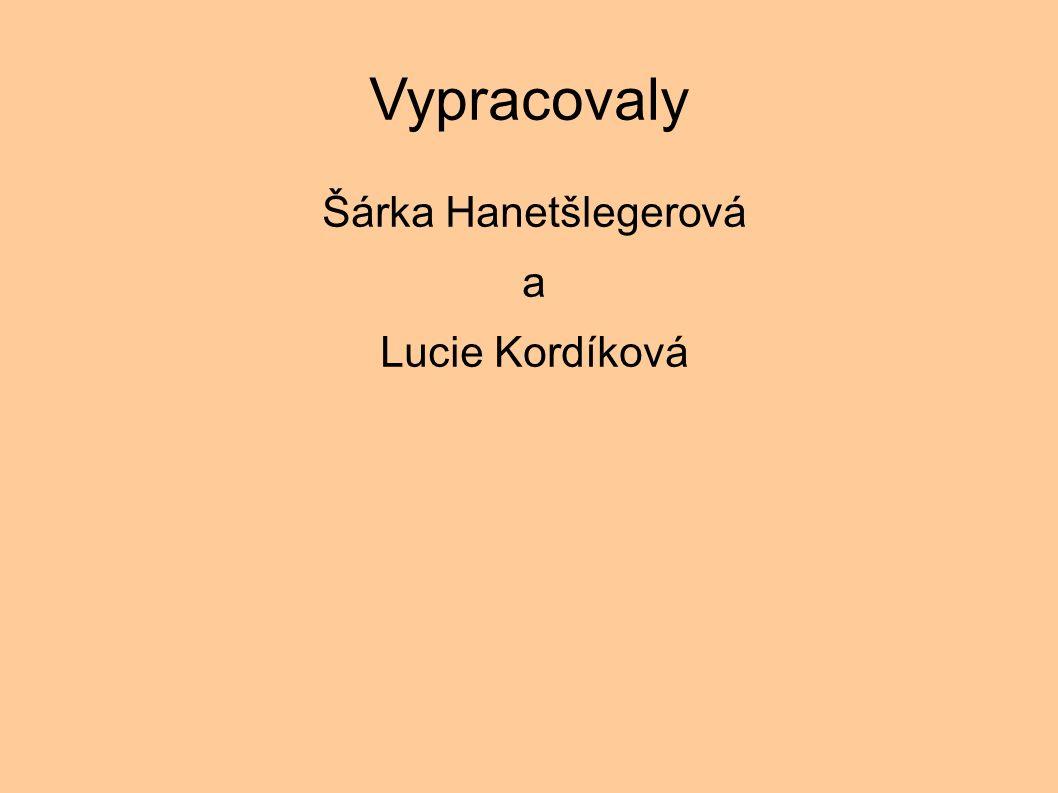 Vypracovaly Šárka Hanetšlegerová a Lucie Kordíková