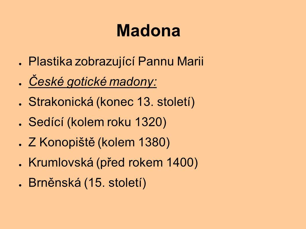 Madona ● Plastika zobrazující Pannu Marii ● České gotické madony: ● Strakonická (konec 13. století) ● Sedící (kolem roku 1320) ● Z Konopiště (kolem 13