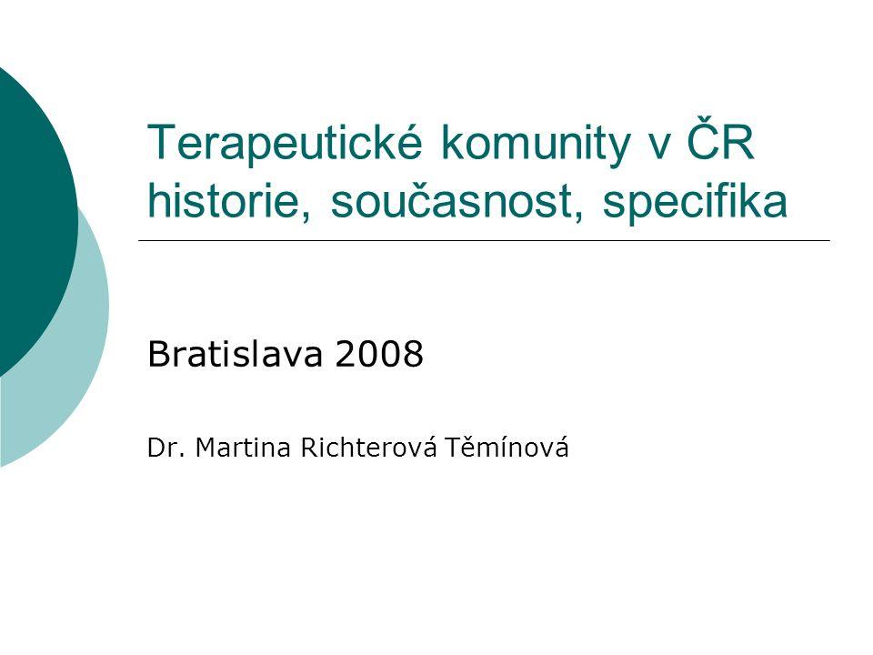 Terapeutické komunity v ČR historie, současnost, specifika Bratislava 2008 Dr.
