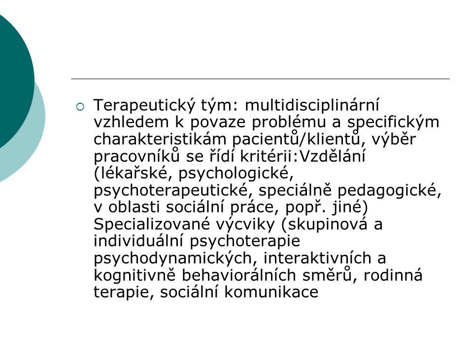  Terapeutický tým: multidisciplinární vzhledem k povaze problému a specifickým charakteristikám pacientů/klientů, výběr pracovníků se řídí kritérii:Vzdělání (lékařské, psychologické, psychoterapeutické, speciálně pedagogické, v oblasti sociální práce, popř.
