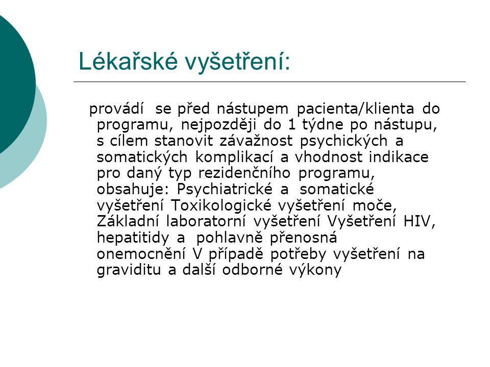 Lékařské vyšetření: provádí se před nástupem pacienta/klienta do programu, nejpozději do 1 týdne po nástupu, s cílem stanovit závažnost psychických a somatických komplikací a vhodnost indikace pro daný typ rezidenčního programu, obsahuje: Psychiatrické a somatické vyšetření Toxikologické vyšetření moče, Základní laboratorní vyšetření Vyšetření HIV, hepatitidy a pohlavně přenosná onemocnění V případě potřeby vyšetření na graviditu a další odborné výkony