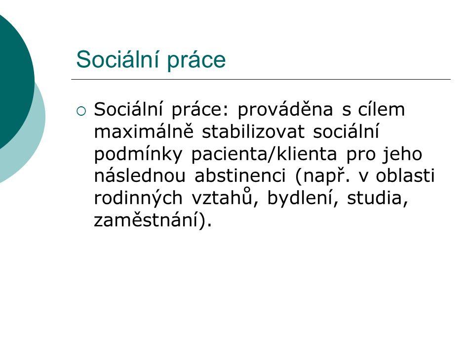 Sociální práce  Sociální práce: prováděna s cílem maximálně stabilizovat sociální podmínky pacienta/klienta pro jeho následnou abstinenci (např.