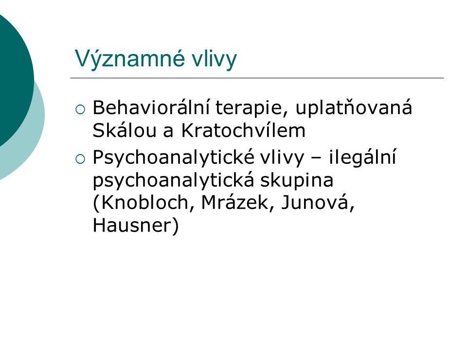 Významné vlivy  Behaviorální terapie, uplatňovaná Skálou a Kratochvílem  Psychoanalytické vlivy – ilegální psychoanalytická skupina (Knobloch, Mrázek, Junová, Hausner)