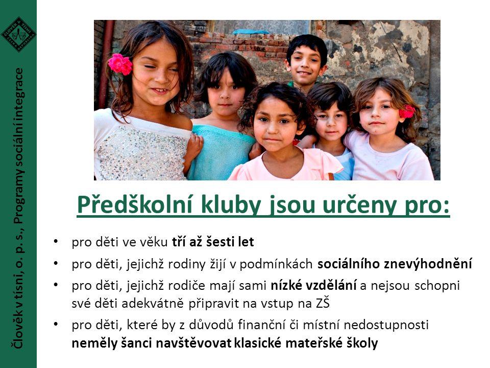 Předškolní kluby jsou určeny pro: pro děti ve věku tří až šesti let pro děti, jejichž rodiny žijí v podmínkách sociálního znevýhodnění pro děti, jejic
