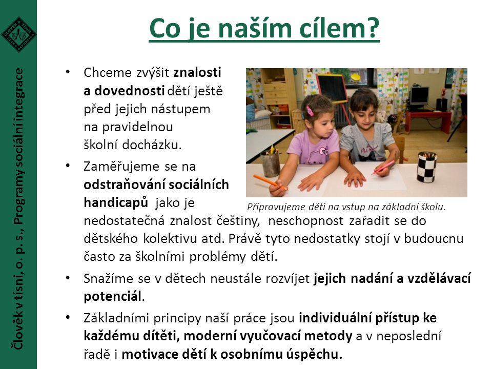 Co je naším cílem? Chceme zvýšit znalosti a dovednosti dětí ještě před jejich nástupem na pravidelnou školní docházku. Zaměřujeme se na odstraňování s