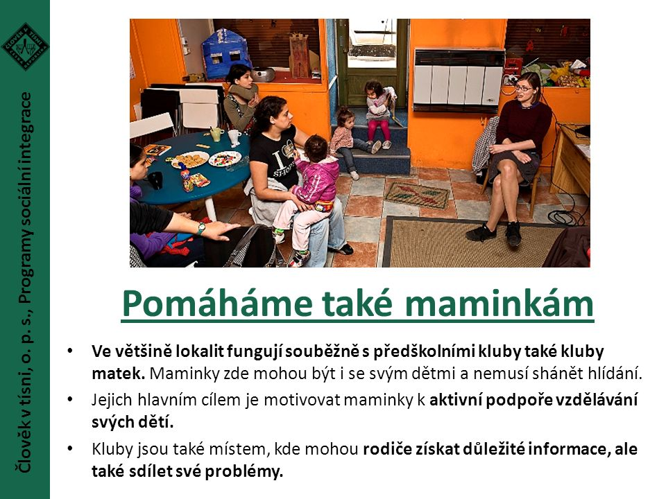 Pomáháme také maminkám Ve většině lokalit fungují souběžně s předškolními kluby také kluby matek. Maminky zde mohou být i se svým dětmi a nemusí sháně