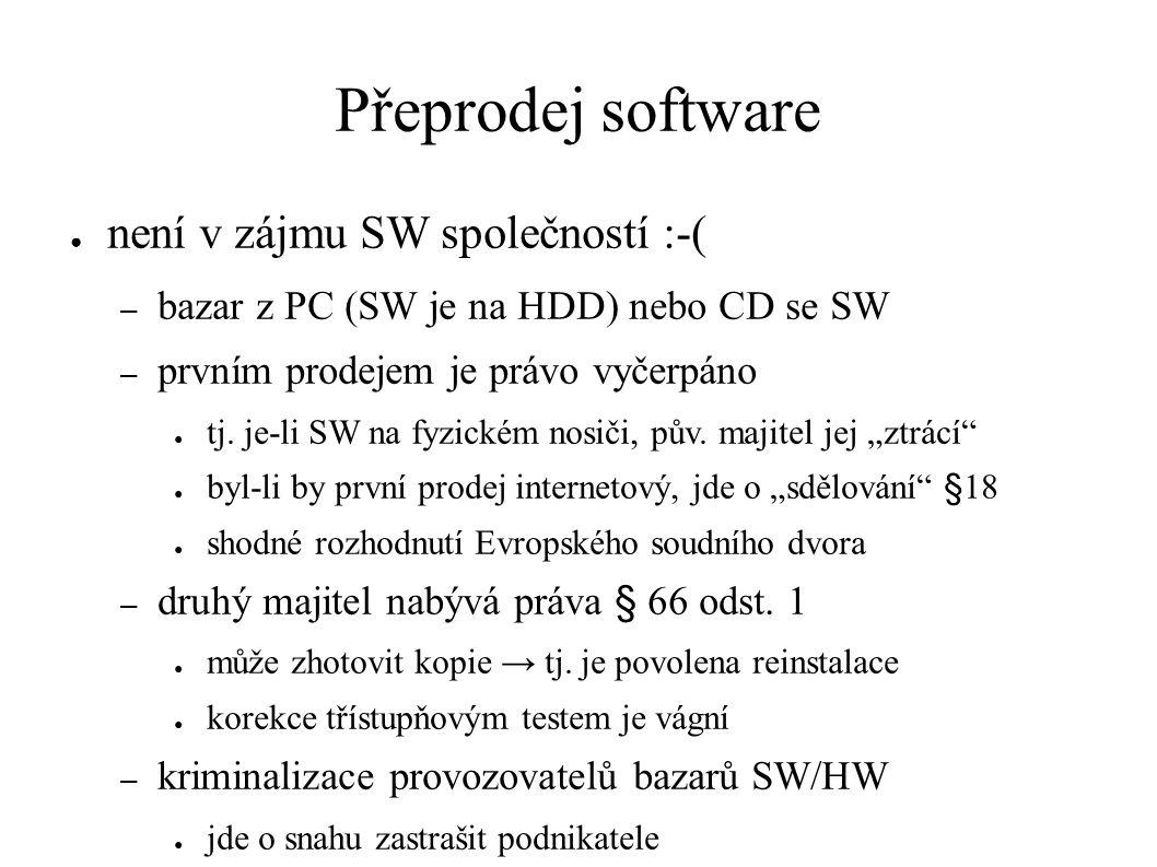 Přeprodej software ● není v zájmu SW společností :-( – bazar z PC (SW je na HDD) nebo CD se SW – prvním prodejem je právo vyčerpáno ● tj.