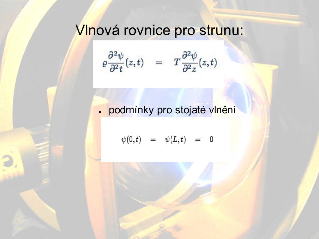 Vlnová rovnice pro strunu: ● podmínky pro stojaté vlnění