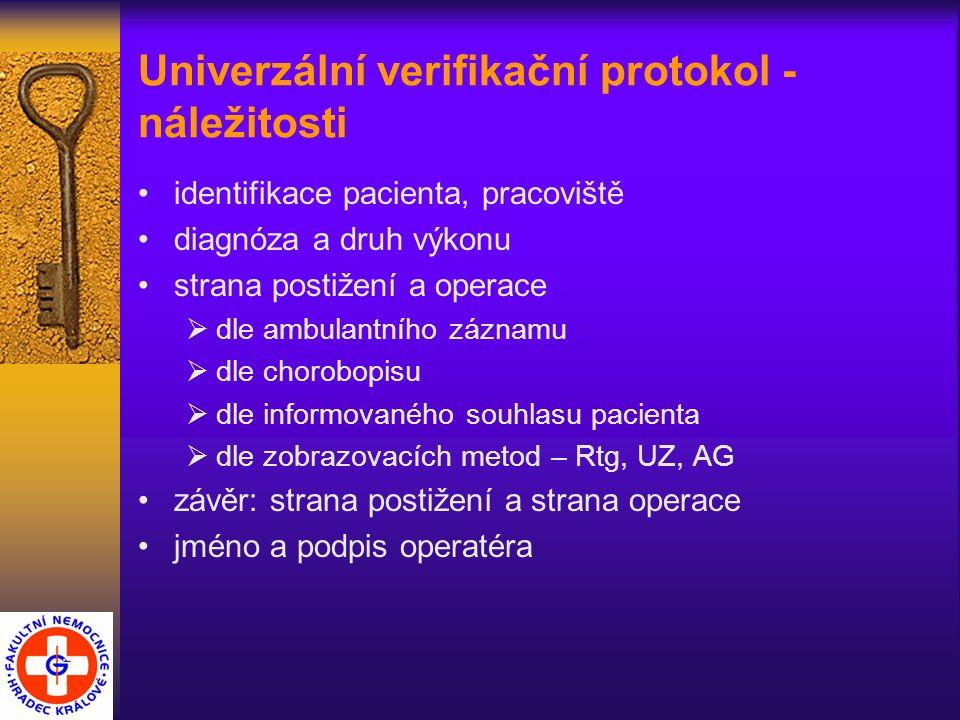 Univerzální verifikační protokol - náležitosti identifikace pacienta, pracoviště diagnóza a druh výkonu strana postižení a operace  dle ambulantního