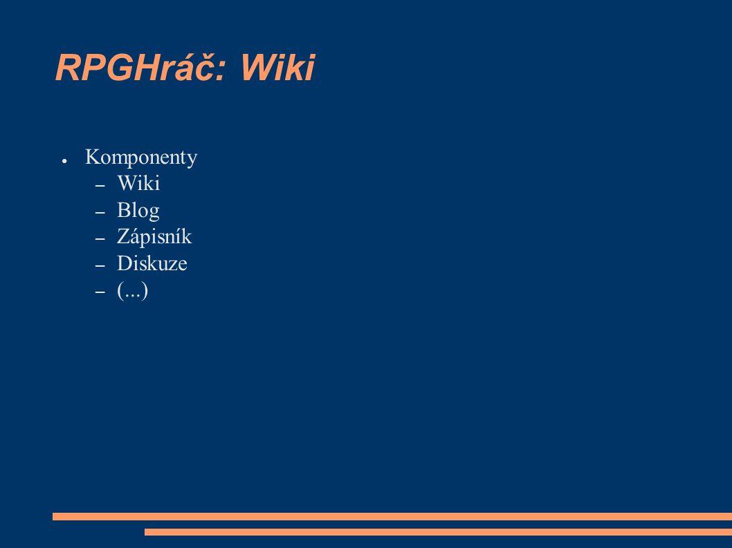 RPGHráč: Wiki ● Komponenty – Wiki – Blog – Zápisník – Diskuze – (...)