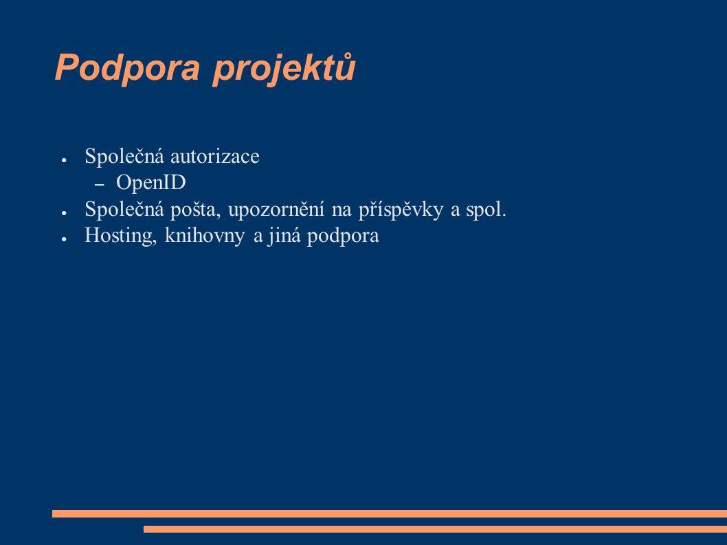 Podpora projektů ● Společná autorizace – OpenID ● Společná pošta, upozornění na příspěvky a spol.