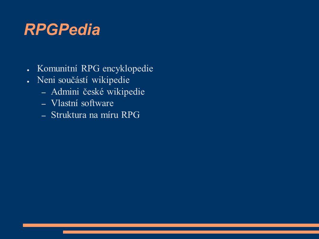 RPGPedia ● Komunitní RPG encyklopedie ● Neni součástí wikipedie – Admini české wikipedie – Vlastní software – Struktura na míru RPG