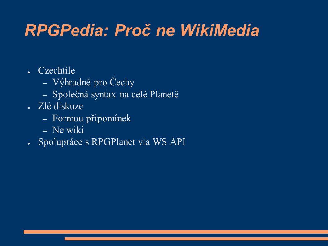 RPGPedia: Proč ne WikiMedia ● Czechtile – Výhradně pro Čechy – Společná syntax na celé Planetě ● Zlé diskuze – Formou připomínek – Ne wiki ● Spolupráce s RPGPlanet via WS API