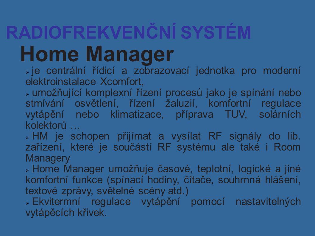 RADIOFREKVENČNÍ SYSTÉM Home Manager  je centrální řídicí a zobrazovací jednotka pro moderní elektroinstalace Xcomfort,  umožňující komplexní řízení procesů jako je spínání nebo stmívání osvětlení, řízení žaluzií, komfortní regulace vytápění nebo klimatizace, příprava TUV, solárních kolektorů …  HM je schopen přijímat a vysílat RF signály do lib.