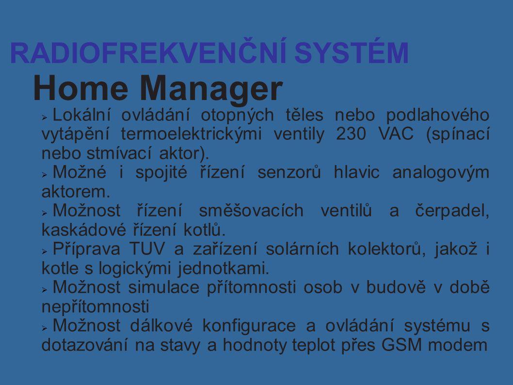 RADIOFREKVENČNÍ SYSTÉM Home Manager  Lokální ovládání otopných těles nebo podlahového vytápění termoelektrickými ventily 230 VAC (spínací nebo stmívací aktor).