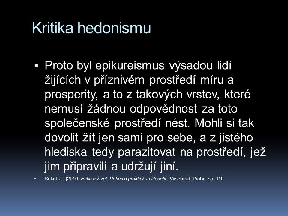 Kritika hedonismu  Proto byl epikureismus výsadou lidí žijících v příznivém prostředí míru a prosperity, a to z takových vrstev, které nemusí žádnou odpovědnost za toto společenské prostředí nést.
