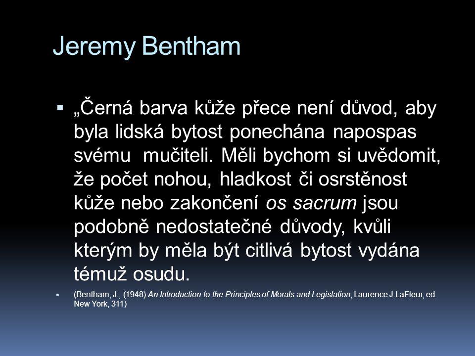 """Jeremy Bentham  """"Černá barva kůže přece není důvod, aby byla lidská bytost ponechána napospas svému mučiteli."""